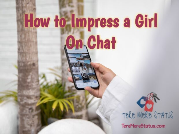 how to impress a girl on chat, how to impress a girl by texting, how to impress a girl on chat in instagram, how to impress a attitude girl on chat, messages to impress a girl on how to impress a girl on chat, make girl fall love you through chatting, lines to impress a girl while chatting,